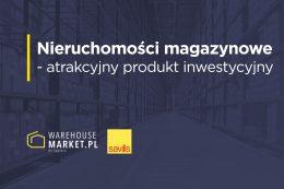 Nieruchomości magazynowe - atrakcyjny produkt inwestycyjny